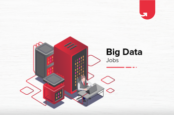 4 Popular Big Data Jobs – Roles & Responsibilities
