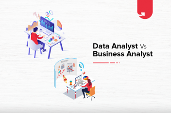 Data Analyst Vs Business Analyst: Which One You Should Take?