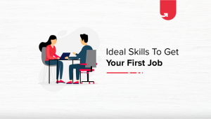 5 Must-Have Job Skills You Need to Land on Your First Job