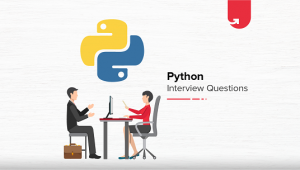 Python Interview Questions & Answers You Must Know – Frequently Asked in 2019