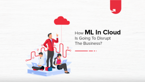 4 Key Benefits of Machine Learning in Cloud: Everything You Need to Know