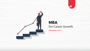 Is MBA Required for Career Growth? Reasons to Pick MBA