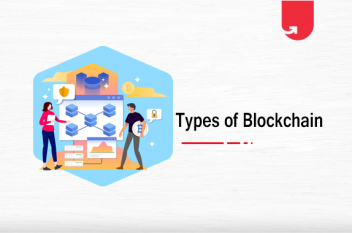 Different Types of Blockchain & Their Uses [Find Which One Suits Your Work]