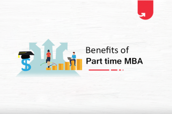 8 Practical Benefits & Advantages of Taking up Part-time MBA Course