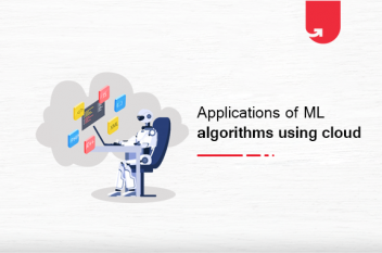 Top 5 Applications of Machine Learning Algorithms Using Cloud
