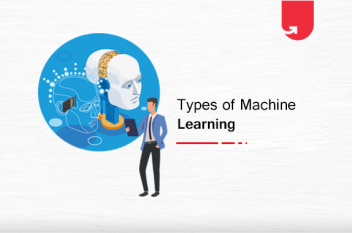 Types of Machine Learning: 3 Machine Learning Types You Must Know