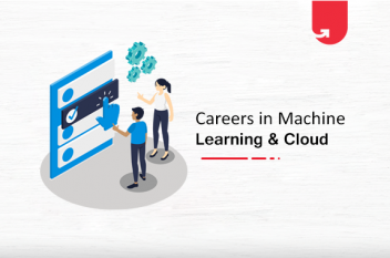 Top 7 Career Options in Machine Learning & Cloud