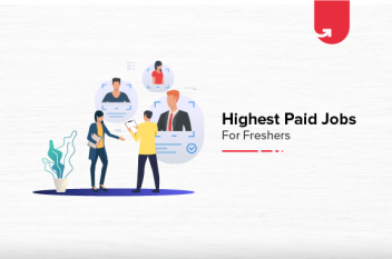 Top 9 Highest Paid Jobs in India for Freshers 2021 [A Complete Guide]