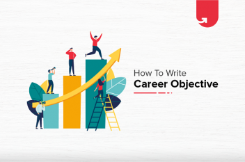How to Write Career Objective in Resume [For Freshers & Experienced]