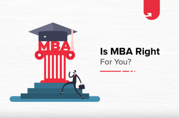 How to Know If an MBA is Right For You? 6 Critical Factors to Consider