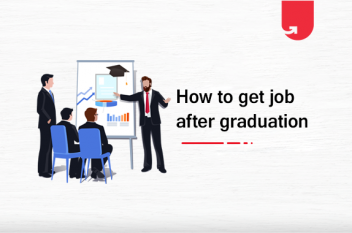 How Will I Get Job After Graduation in India? 11 Steps to Follow