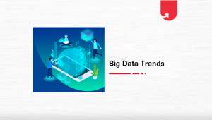 Top 10 Big Data Trends in 2021 You Can't Afford to Ignore