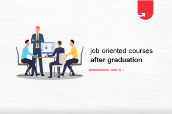Top 6 Job-Oriented Professional Courses After Graduation [2021]