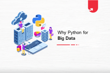 Python for Big Data: Top 12 Convincing Reasons To Choose Python for Big Data