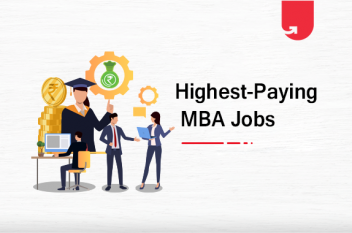 Top 5 Highest Paying Jobs for MBA Graduates in India [A Complete Guide]