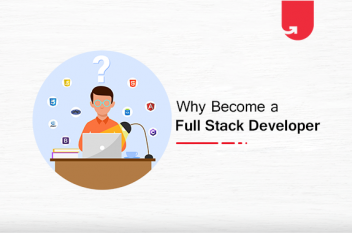 Why Become a Full Stack Developer? Top 4 Practical Reasons [2021]