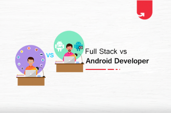Full Stack vs Android Developer: Which Should You Choose in 2021?