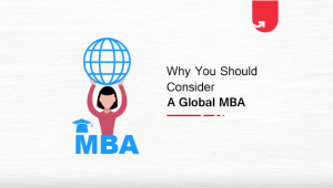 8 Considerable Reasons Why You Should Consider a Global MBA in 2021
