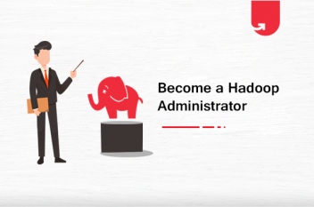How to Become a Hadoop Administrator in 2020: Everything You Need to Know