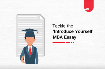 5 Tips On Tackling The 'Introduce Yourself' MBA Essay