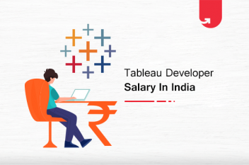 Tableau Developer Salary in India in 2020 [For Freshers & Experienced]