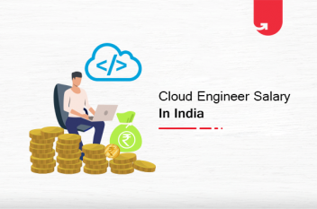 Cloud Engineer Salary in India 2021 [For Freshers & Experienced]