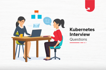 Top 20 Kubernetes Interview Questions & Answers You Need To Know in 2021