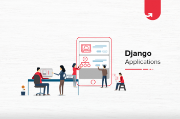 Django Applications: Everything You Need to Know About in 2020
