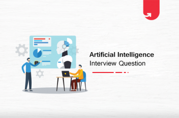 Top 22 Artificial Intelligence Interview Questions & Answers 2021 – For Beginners & Experienced