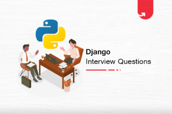 Top 12 Django Interview Questions & Answers for Beginners & Experienced [2021]