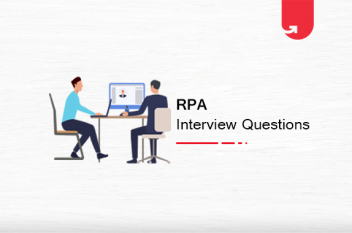 15 Mind-Boggling RPA Interview Questions & Answers For Freshers & Experienced [2021]