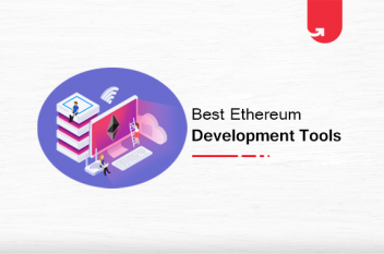 10 Best Tools for Ethereum Development Every Blockchain Developer Should Know About