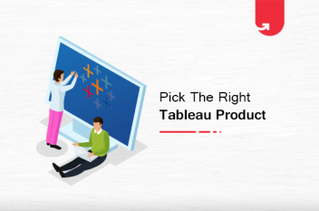 How To Pick The Right Tableau Product For Your Requirement?