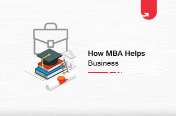 How MBA Helps in Business? 8 Reasons To Do MBA To Improve Your Business