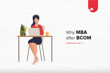 Top 9 Reasons To Do MBA after B.Com | Scope of MBA After B.Com