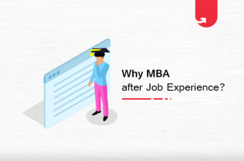 9 Reasons Why You Should Get Work Experience Before Your MBA