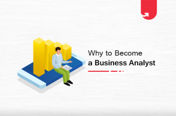 6 Reasons Why You Should Choose To Become a Business Analyst in 2021