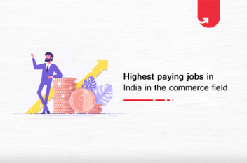 Top 10 Highest Paid Jobs in India in Commerce Field [A Complete Report]