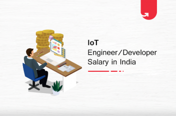 IoT Engineer / Developer Salary in India in 2020 [For Freshers & Experienced]