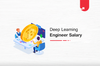 Deep Learning Engineer Salary in India in 2021 [For Freshers & Experienced]