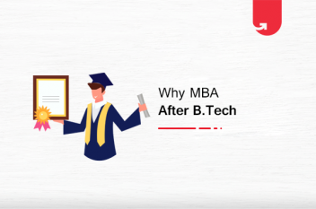 Why MBA after B.Tech? 5 Practical Reasons in 2021