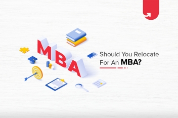 Should You Relocate for MBA? List of Advantages & Disadvantages