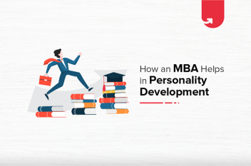 6 Ways An MBA Helps You in Personality Development