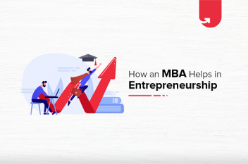 6 Reasons Why Entrepreneurs Need an MBA: How Does It Help?