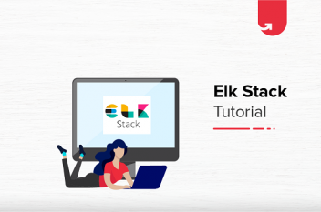 ELK Stack Tutorial For Beginners: Everything You Wanted to Know