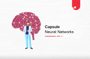 Capsule Neural Networks: What is, How it Works, Architecture & Components