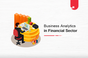 Top 3 Ways Business Analytics Transforming The Finance Sector