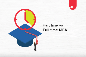 Part Time vs Full Time MBA: Differences Between Part Time & Full Time MBA