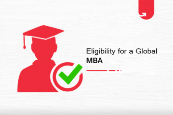 Eligibility For Global MBA: How to Get Into Global MBA Programs?