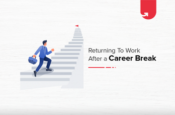 How to Return to Work After a Career Break? Simple Steps You Should Follow
